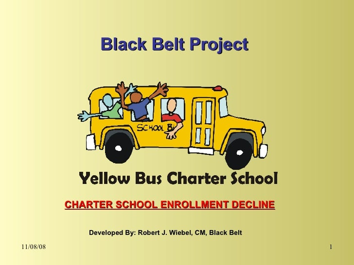 CHARTER SCHOOL ENROLLMENT DECLINE Black Belt Project Developed By: Robert J. Wiebel, CM, Black Belt