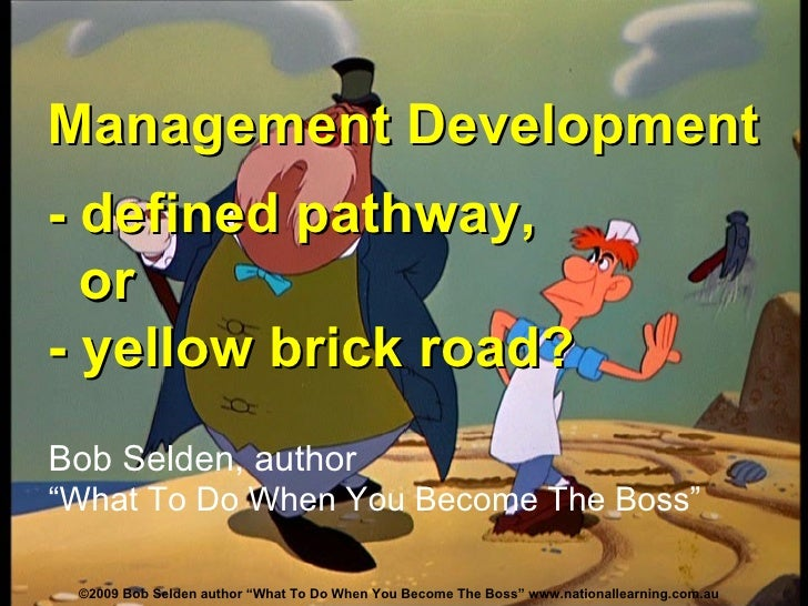 """Management Development -  defined pathway,    or - yellow brick road? Bob Selden, author """"What To Do When You Become The B..."""