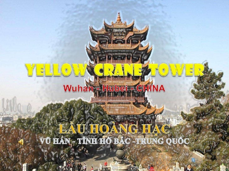 Yellow Crane Tower <br />Wuhan -Hubei - CHINA<br />YELLOW  CRANE  TOWER <br />Wuhan - Hubei - CHINA<br />LẦU HOÀNG HẠC <br...