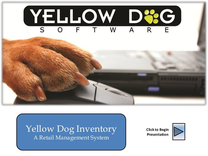 Yellow Dog Inventory          Click to Begin                              Presentation A Retail Management System
