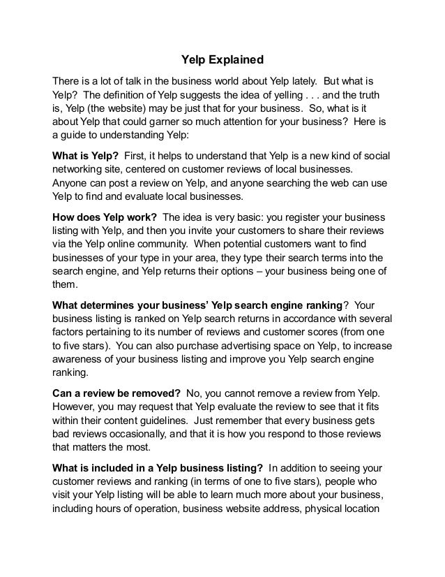 Yelp ExplainedThere is a lot of talk in the business world about Yelp lately. But what isYelp? The definition of Yelp sugg...