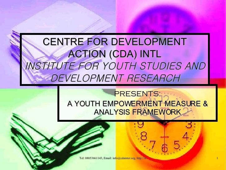CENTRE FOR DEVELOPMENT ACTION (CDA) INTL INSTITUTE FOR YOUTH STUDIES AND DEVELOPMENT RESEARCH PRESENTS: A YOUTH EMPOWERMEN...