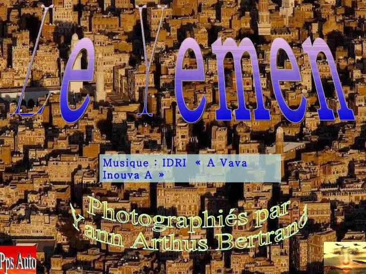 Le Yemen Photographiés par Yann Arthus Bertrand Musique : IDRI  «A Vava Inouva A» Pps Auto
