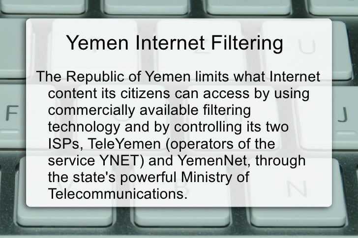 Yemen Internet Filtering  <ul>The Republic of Yemen limits what Internet content its citizens can access by using commerci...