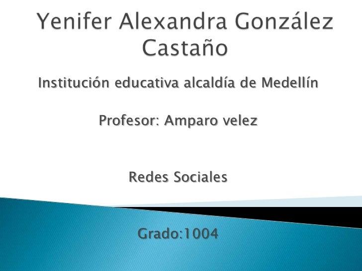 Yenifer Alexandra González Castaño<br />Institución educativa alcaldía de Medellín<br />Profesor: Amparo velez <br />Redes...