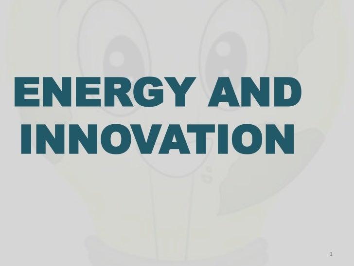ENERGY ANDINNOVATION             1