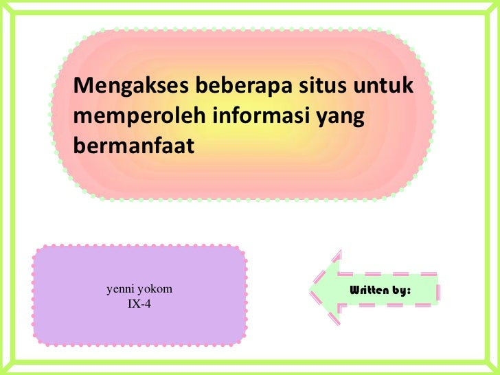Mengakses beberapa situs untukmemperoleh informasi yangbermanfaat  yenni yokom           Written by:     IX-4
