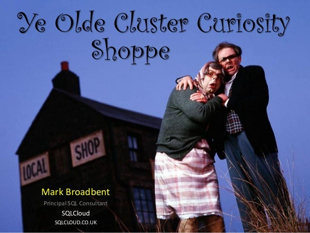 Ye Olde Cluster Curiosity Shoppe - SQLSupper 2014 Edition