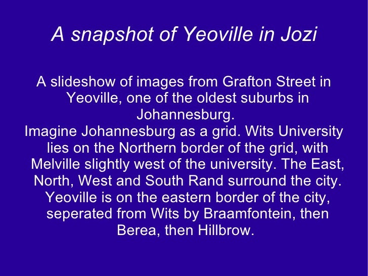 A snapshot of Yeoville in Jozi A slideshow of images from Grafton Street in Yeoville, one of the oldest suburbs in Johanne...