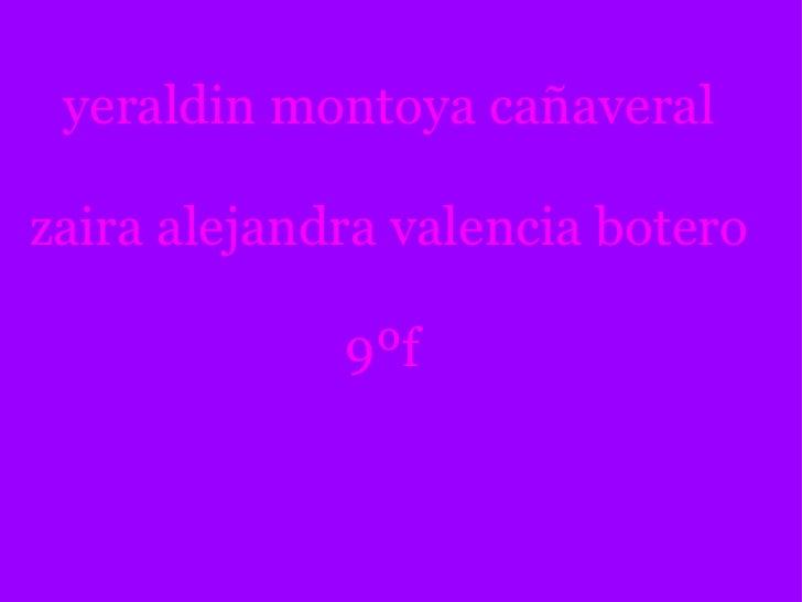 yeraldin montoya cañaveralzaira alejandra valencia botero             9ºf