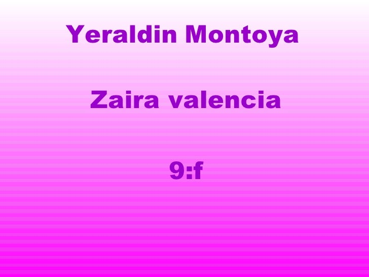 Yeraldin Montoya Zaira valencia       9:f