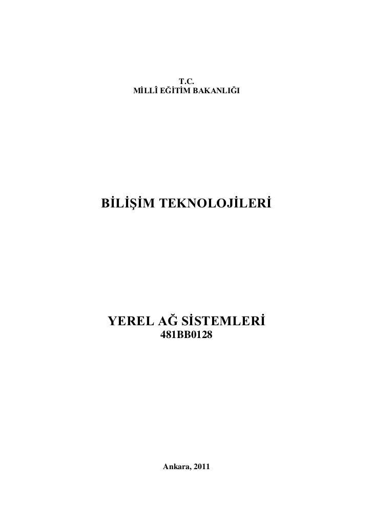 T.C.   MĠLLÎ EĞĠTĠM BAKANLIĞIBĠLĠġĠM TEKNOLOJĠLERĠYEREL AĞ SĠSTEMLERĠ        481BB0128         Ankara, 2011