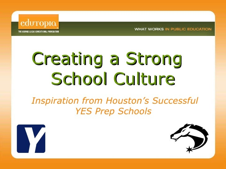 Inspiration from Houston's Successful YES Prep Schools  Creating a Strong  School Culture