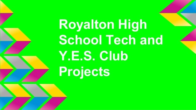 Royalton High School Tech and Y.E.S. Club Projects
