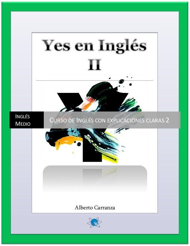 Alberto Carranza INGLÉS MEDIO CURSO DE INGLÉS CON EXPLICACIONES CLARAS 2