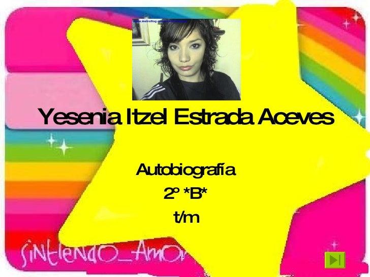 Yesenia Itzel Estrada Aceves Autobiografía 2º *B* t/m