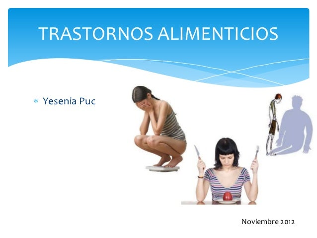 TRASTORNOS ALIMENTICIOS Yesenia Puc                    Noviembre 2012