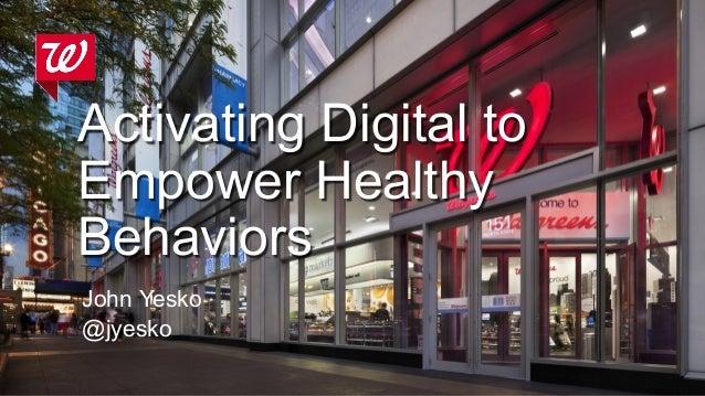 Activating Digital to Empower Healthy Behaviors John Yesko @jyesko