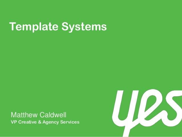 Template SystemsMatthew CaldwellVP Creative & Agency Services