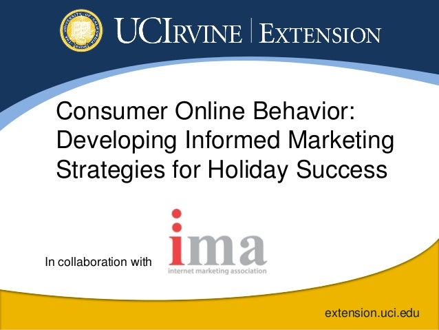 Consumer Online Behavior:  Developing Informed Marketing  Strategies for Holiday SuccessIn collaboration with             ...