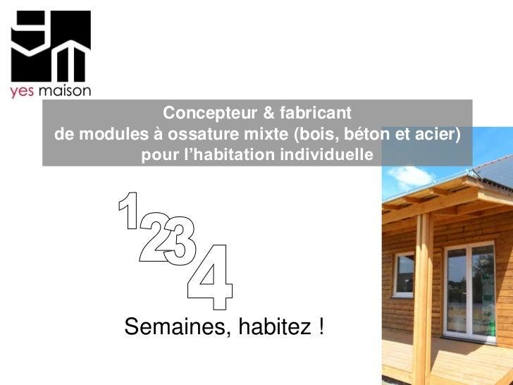 Concepteur & fabricantde modules à ossature mixte (bois, béton et acier)         pour l'habitation individuelle        Sem...