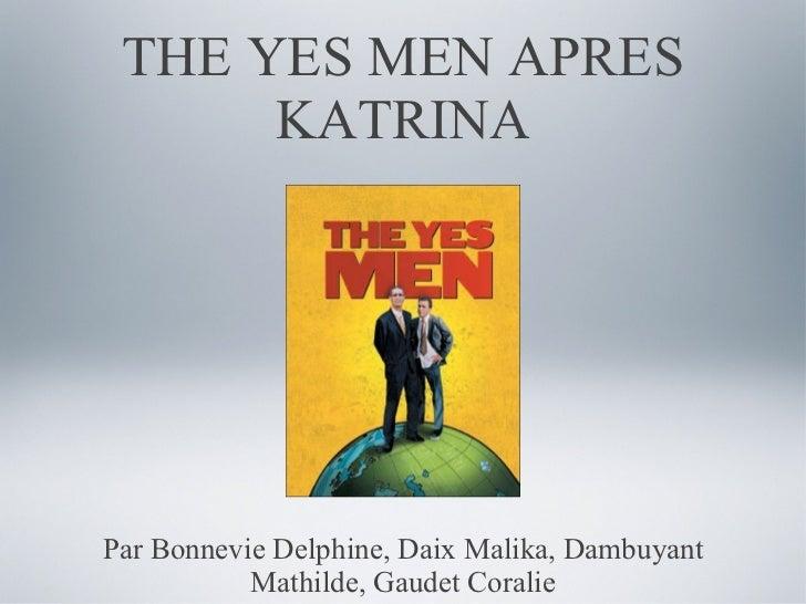 THE YES MEN APRES KATRINA <ul><li>Par Bonnevie Delphine, Daix Malika, Dambuyant Mathilde, Gaudet Coralie </li></ul>