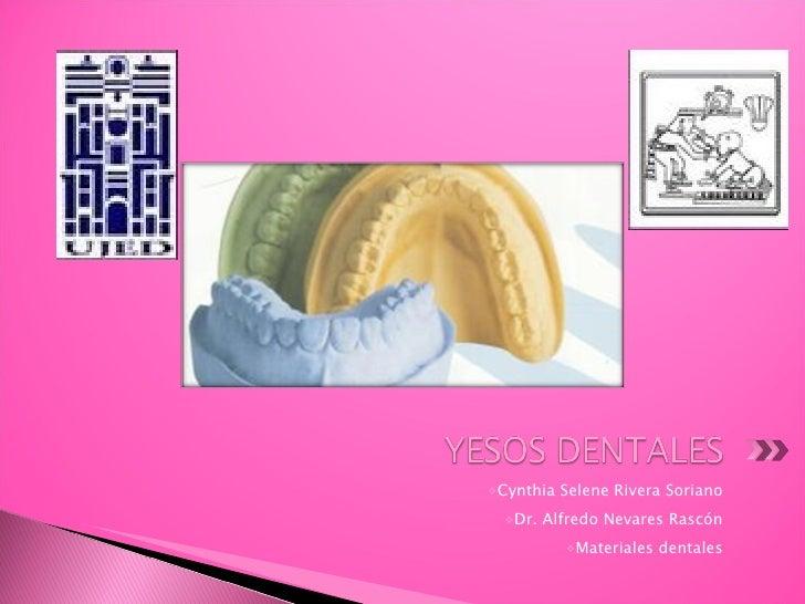 <ul><li>Cynthia Selene Rivera Soriano </li></ul><ul><li>Dr. Alfredo Nevares Rascón </li></ul><ul><li>Materiales dentales <...