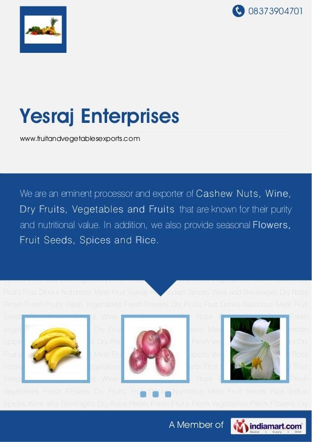 08373904701A Member ofYesraj Enterpriseswww.fruitandvegetablesexports.comFresh Fruits Fresh Vegetables Fresh Flowers Dry F...