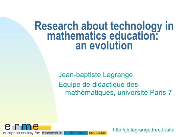 Research about technology in mathematics education:  an evolution <ul><li>Jean-baptiste Lagrange </li></ul><ul><li>Equipe ...