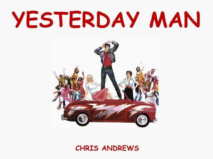 YESTERDAY MAN CHRIS ANDREWS