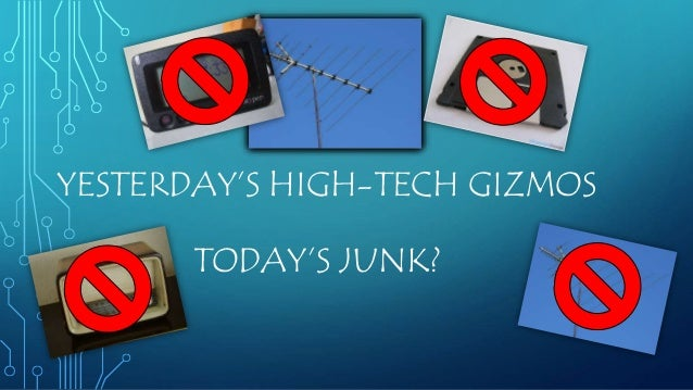 Yesterday's gizmo is today's junk