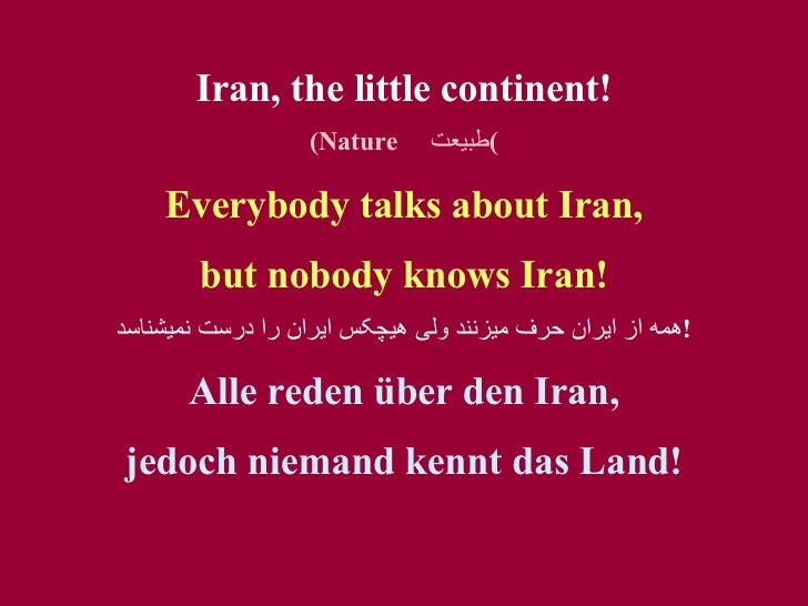 Iran, the little continent! (Nature  طبيعت ) Everybody talks about Iran, but nobody kno w s Iran! همه از ايران حرف ميزنند ...