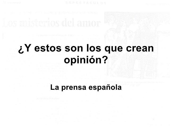 ¿Y estos son los que crean opinión? La prensa española