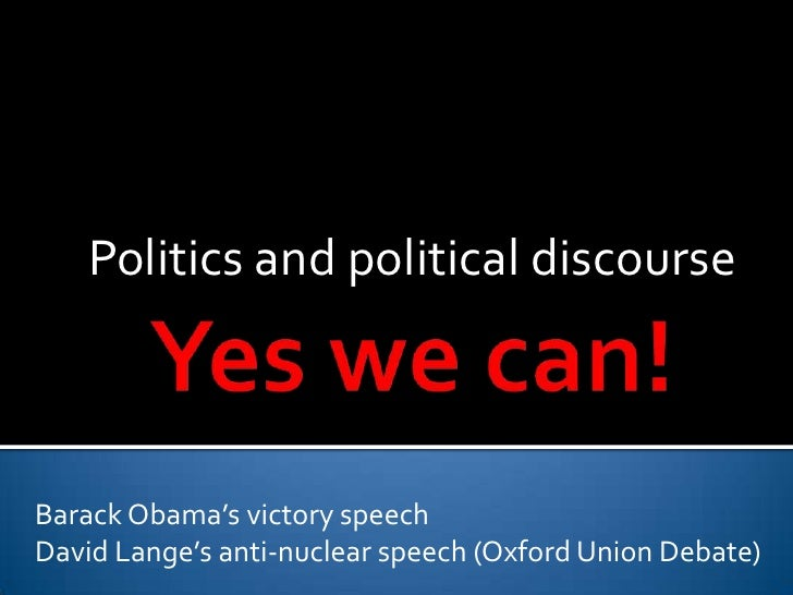 Yes we can!<br />Politics and political discourse<br />Barack Obama's victory speech<br />David Lange's anti-nuclear speec...