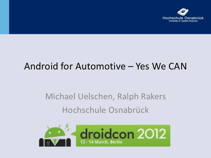 Android for Automotive – Yes We CAN    Michael Uelschen, Ralph Rakers        Hochschule Osnabrück