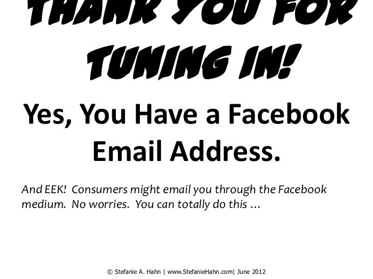 Thank You for  Tuning In!Yes, You Have a Facebook      Email Address.And EEK! Consumers might email you through the Facebo...