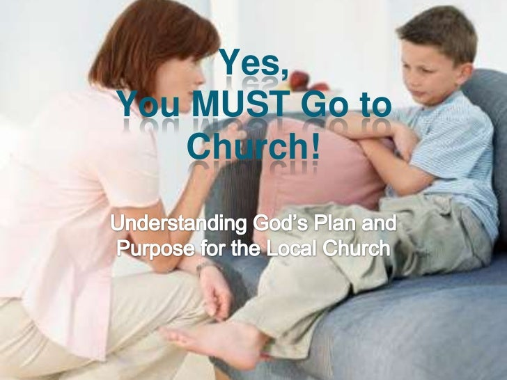 Yes,You MUST Go to Church!<br />Understanding God's Plan and Purpose for the Local Church<br />