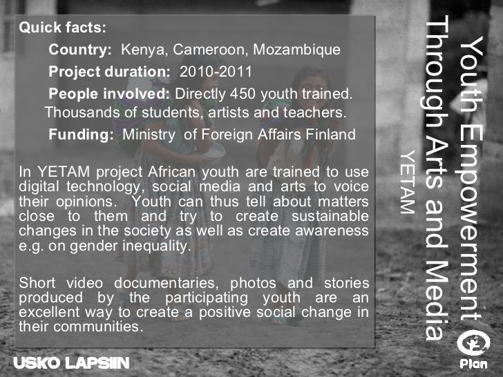 Youth Empowerment Through Arts and Media YETAM Quick facts:   Country:  Kenya, Cameroon, Mozambique   Project duration:  2...