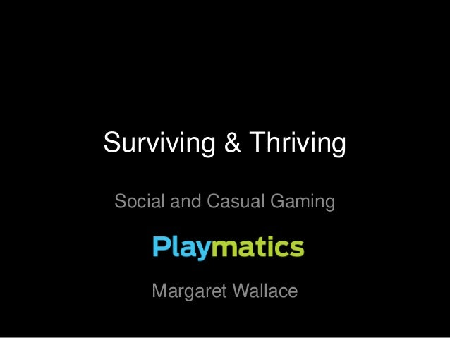 Surviving & Thriving Social and Casual Gaming  Margaret Wallace