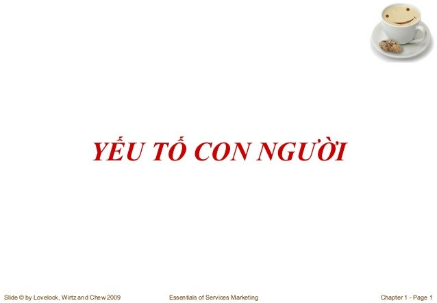 YẾU TỐ CON NGƯỜI  Slide © by Lovelock, Wirtz and Chew 2009  Essentials of Services Marketing  Chapter 1 - Page 1