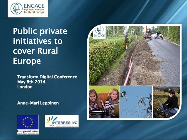 Transform Digital Conference May 8th 2014 London Anne-Mari Leppinen Public private initiatives to cover Rural Europe