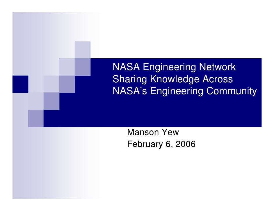 NASA Engineering NetworkSharing Knowledge AcrossNASA's Engineering Community  Manson Yew  February 6, 2006