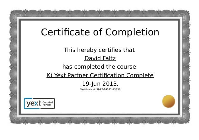Certificate of CompletionThis hereby certifies thatDavid Faltzhas completed the courseK) Yext Partner Certification Complete1...