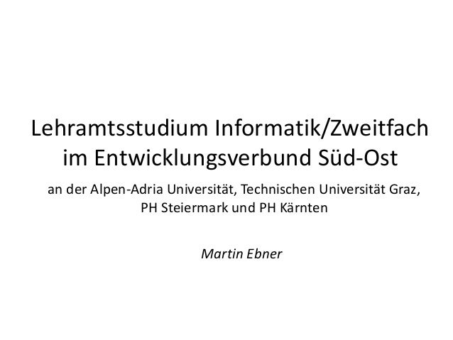 Lehramtsstudium Informatik/Zweitfach im Entwicklungsverbund Süd-Ost an der Alpen-Adria Universität, Technischen Universitä...