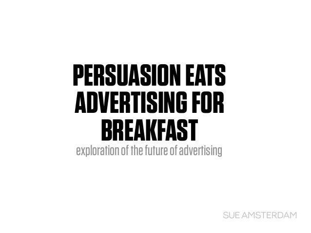 PERSUASIONEATS ADVERTISINGFOR BREAKFASTexplorationofthefutureofadvertising