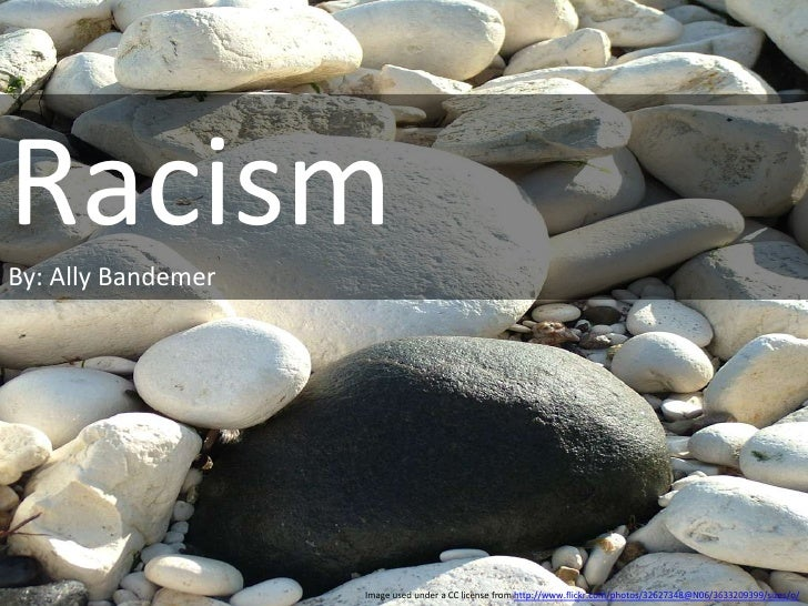 Racism<br />By: Ally Bandemer<br />Image used under a CC license from http://www.flickr.com/photos/32627348@N06/3633209399...