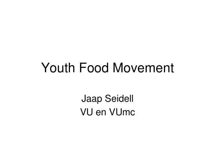 Youth Food Movement     Jaap Seidell     VU en VUmc