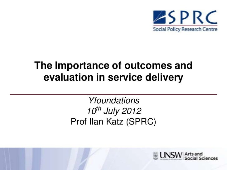 The Importance of outcomes and evaluation in service delivery           Yfoundations           10th July 2012       Prof I...