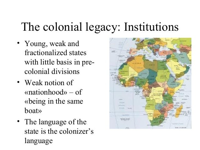 legacy of colonial state in africa essay And the impact of colonial legacy was multi dimensional besides there was a different consequences of colonialism in different locations, the issue of identity.