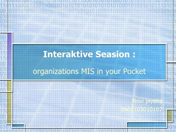 Interaktive Seasion : organizations MIS in your Pocket Novi jayana 0901103010107
